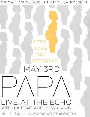 Papa, LA Font, Busy Living May 3rd at the echo